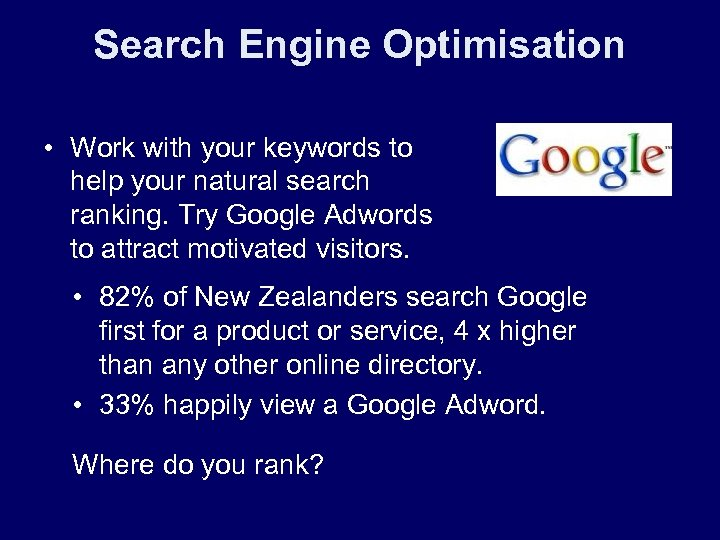 Search Engine Optimisation • Work with your keywords to help your natural search ranking.