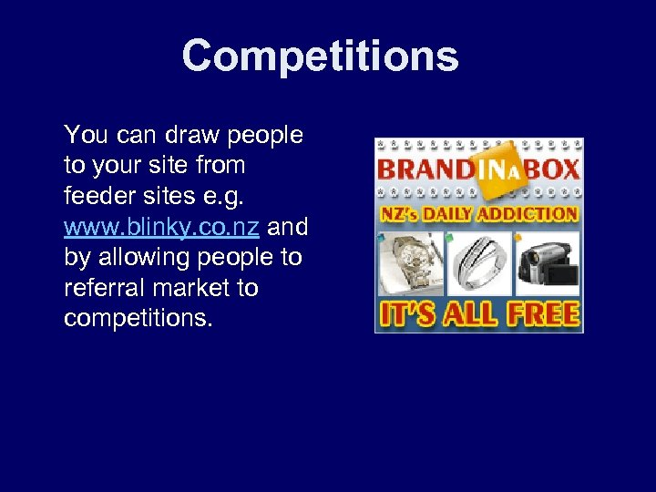 Competitions You can draw people to your site from feeder sites e. g. www.
