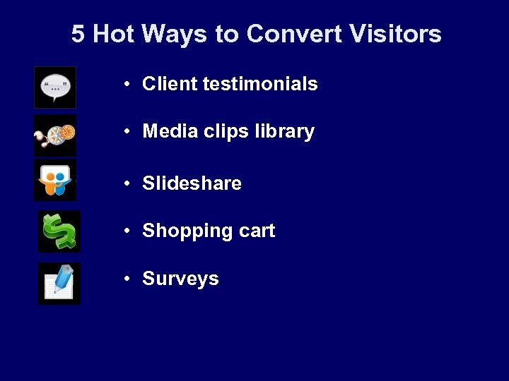 5 Hot Ways to Convert Visitors • Client testimonials • Media clips library •