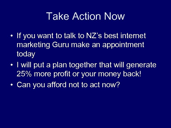 Take Action Now • If you want to talk to NZ's best internet marketing