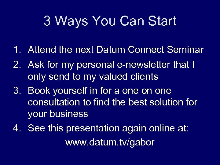 3 Ways You Can Start 1. Attend the next Datum Connect Seminar 2. Ask
