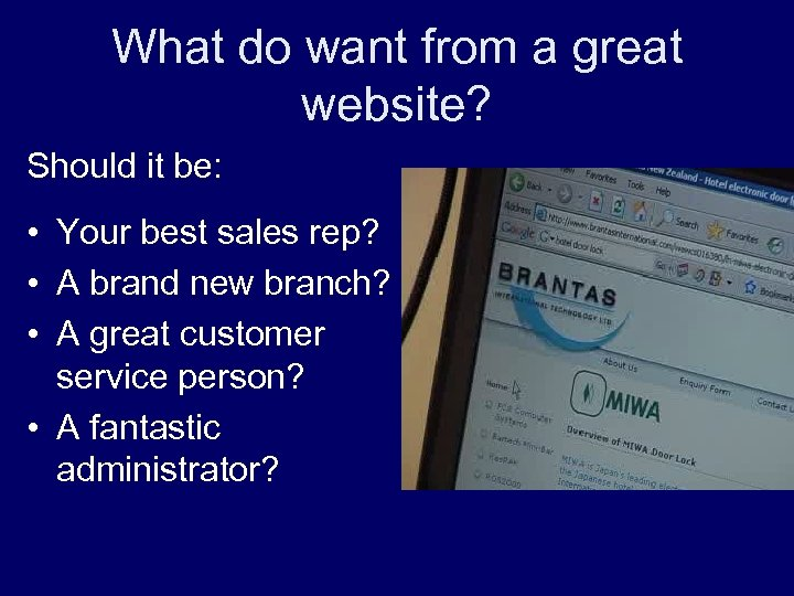 What do want from a great website? Should it be: • Your best sales