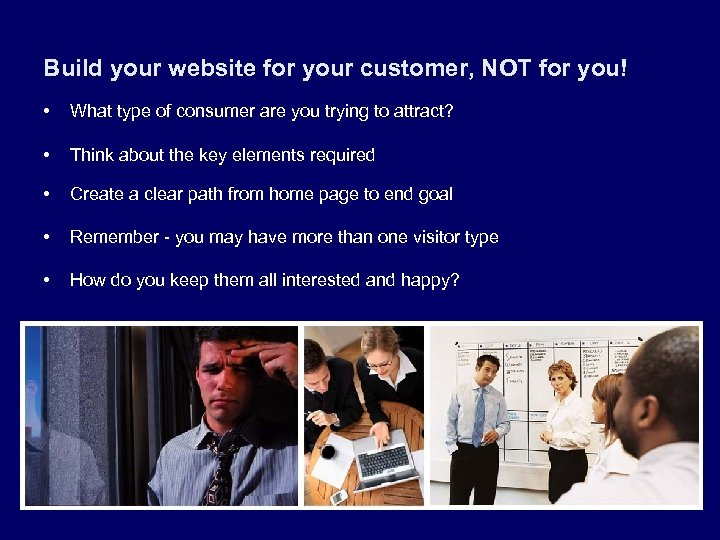 Build your website for your customer, NOT for you! • What type of consumer