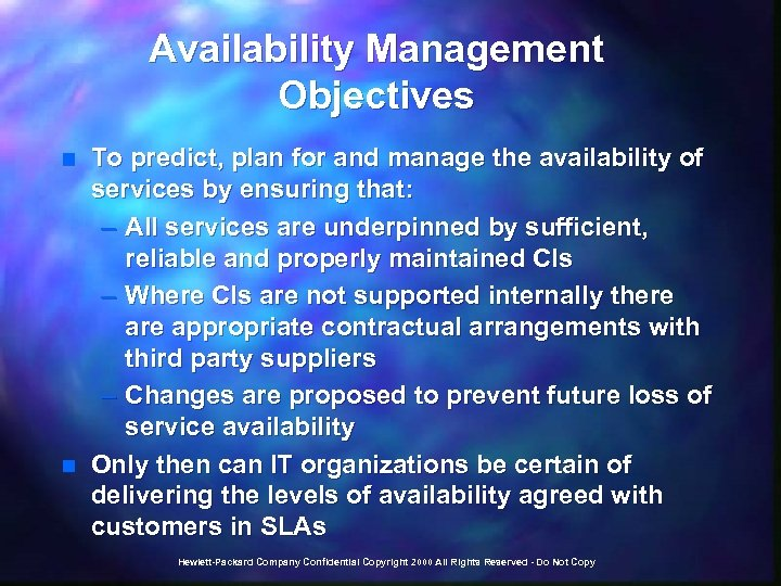 Availability Management Objectives n n To predict, plan for and manage the availability of