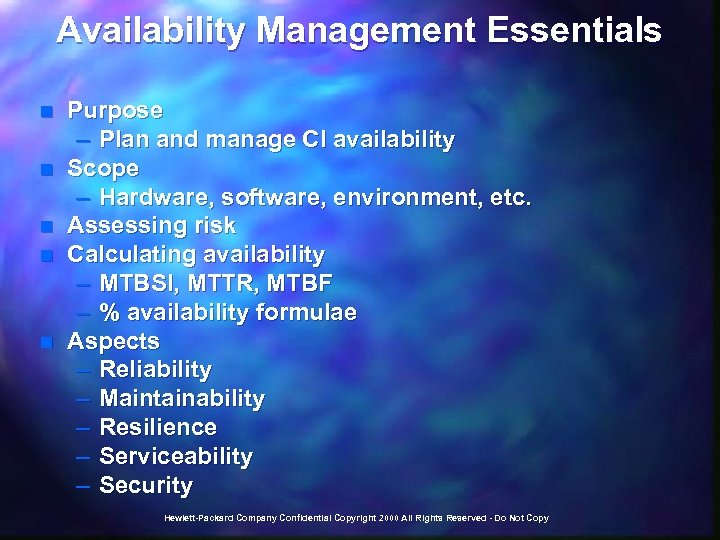 Availability Management Essentials n n n Purpose – Plan and manage CI availability Scope