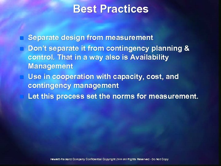 Best Practices n n Separate design from measurement Don't separate it from contingency planning