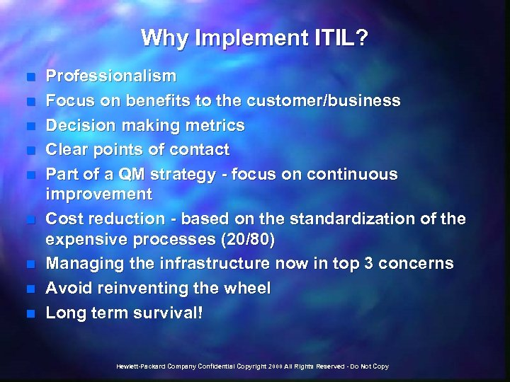 Why Implement ITIL? n n n n n Professionalism Focus on benefits to the