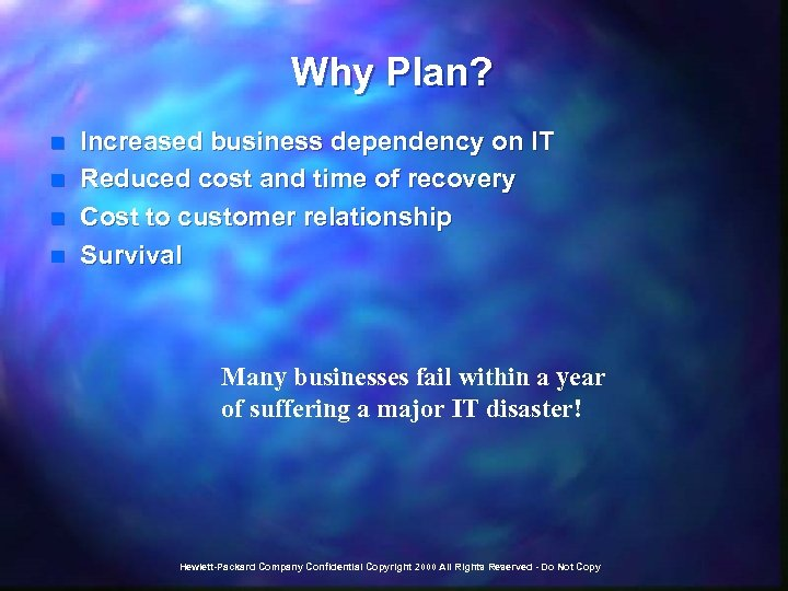 Why Plan? n n Increased business dependency on IT Reduced cost and time of