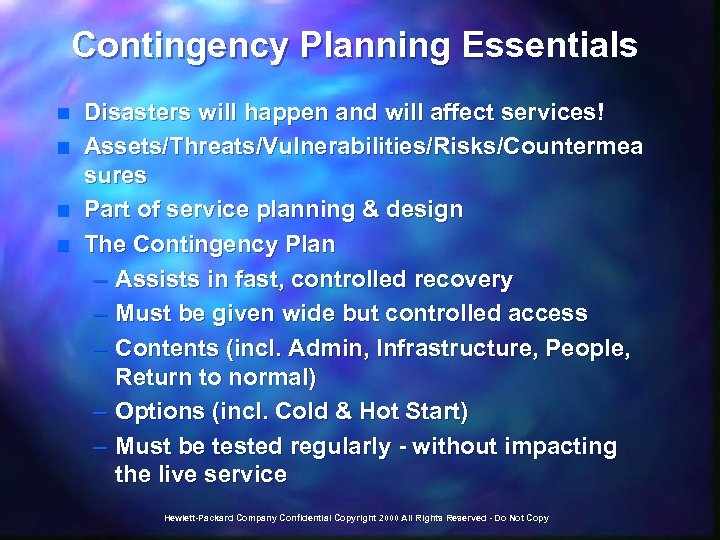 Contingency Planning Essentials n n Disasters will happen and will affect services! Assets/Threats/Vulnerabilities/Risks/Countermea sures