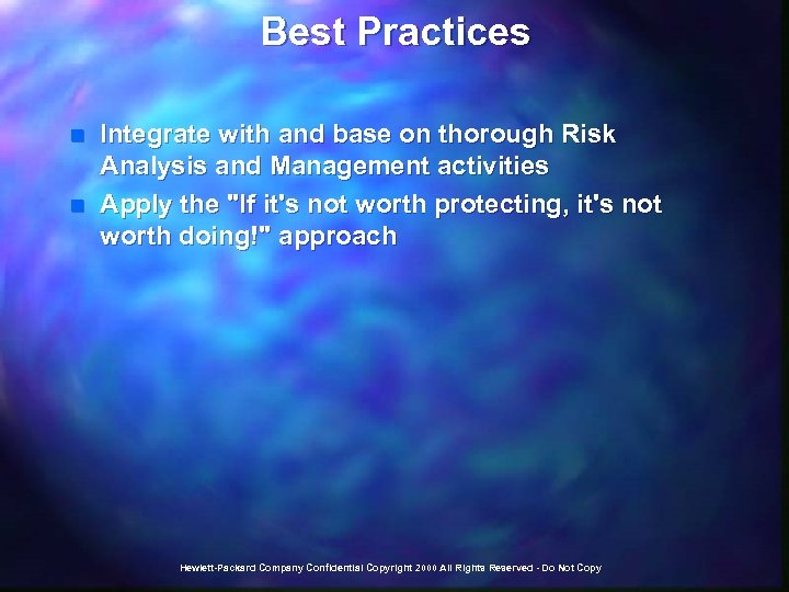 Best Practices n n Integrate with and base on thorough Risk Analysis and Management