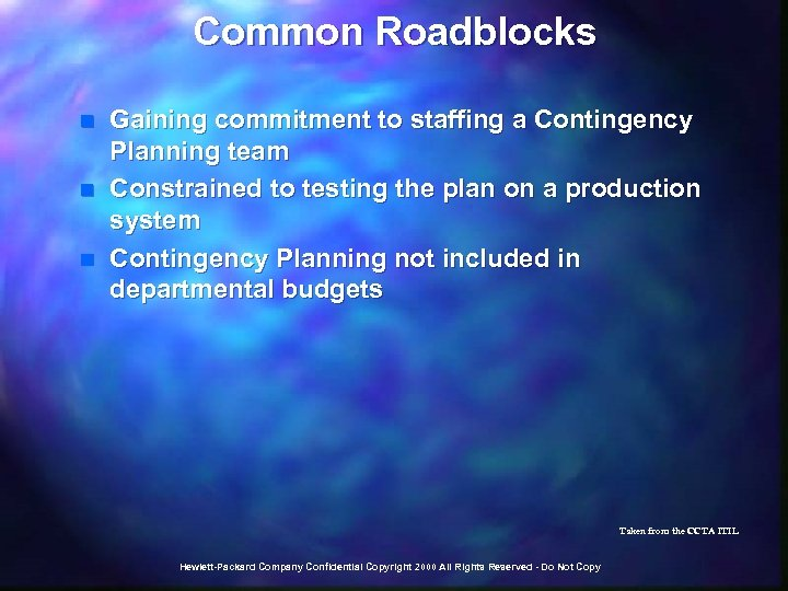 Common Roadblocks n n n Gaining commitment to staffing a Contingency Planning team Constrained