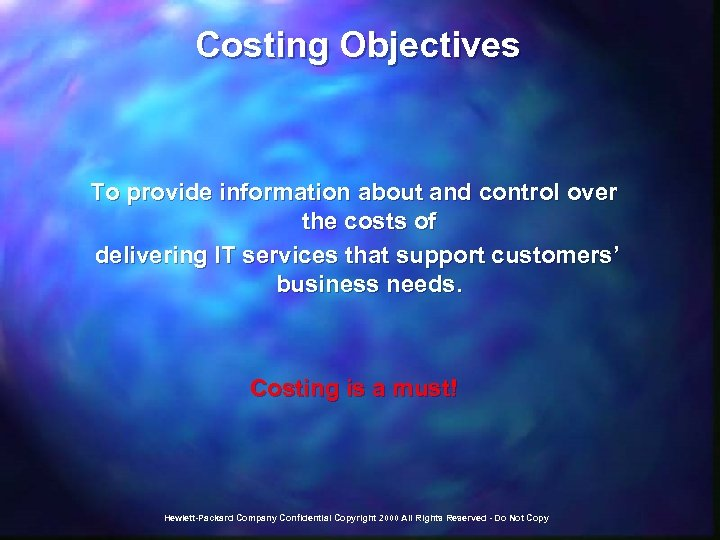 Costing Objectives To provide information about and control over the costs of delivering IT
