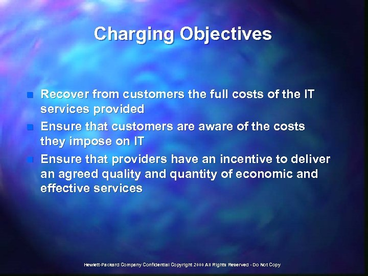 Charging Objectives n n n Recover from customers the full costs of the IT