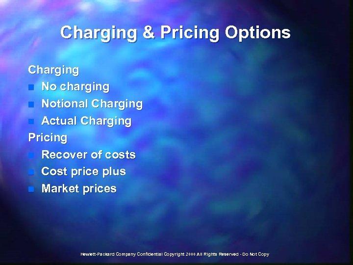 Charging & Pricing Options Charging n No charging n Notional Charging n Actual Charging