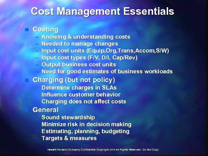 Cost Management Essentials n Costing – – – n Knowing & understanding costs Needed