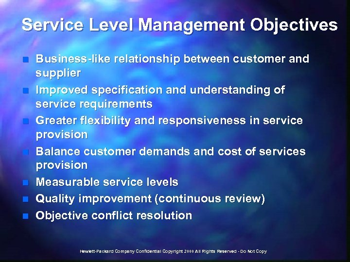 Service Level Management Objectives n n n n Business-like relationship between customer and supplier