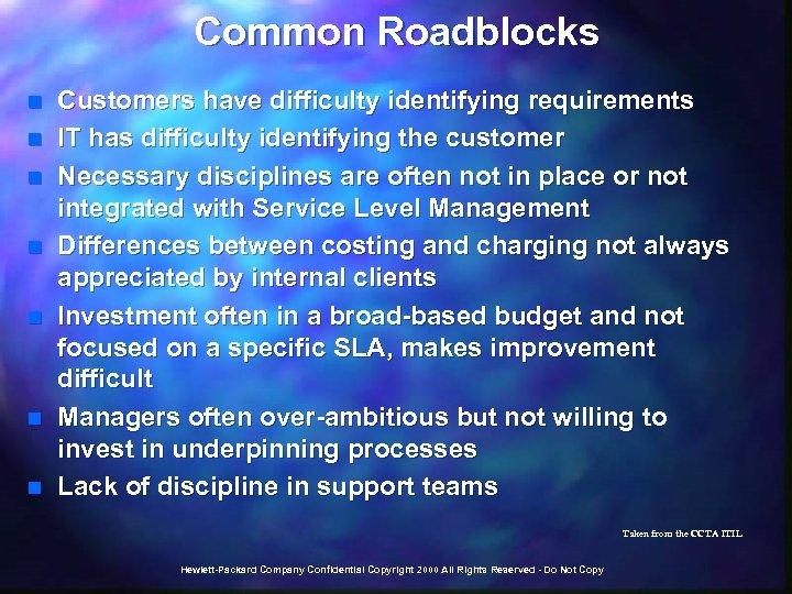 Common Roadblocks n n n n Customers have difficulty identifying requirements IT has difficulty