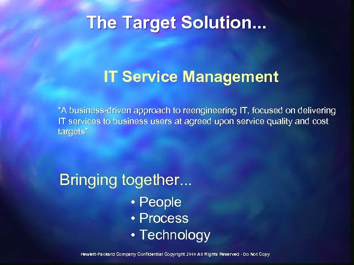 """The Target Solution. . . IT Service Management """"A business-driven approach to reengineering IT,"""
