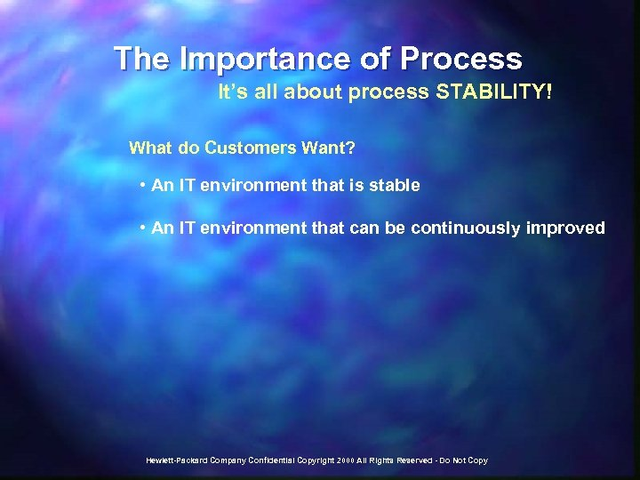 The Importance of Process It's all about process STABILITY! What do Customers Want? •