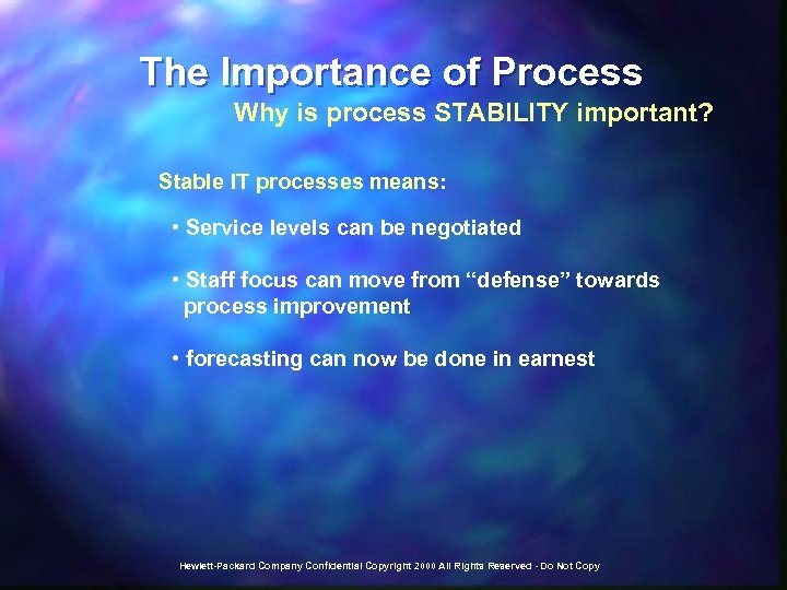 The Importance of Process Why is process STABILITY important? Stable IT processes means: •