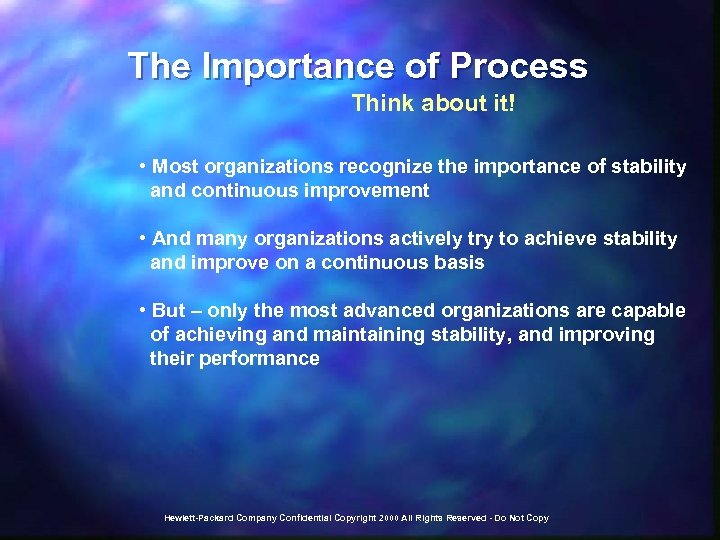 The Importance of Process Think about it! • Most organizations recognize the importance of