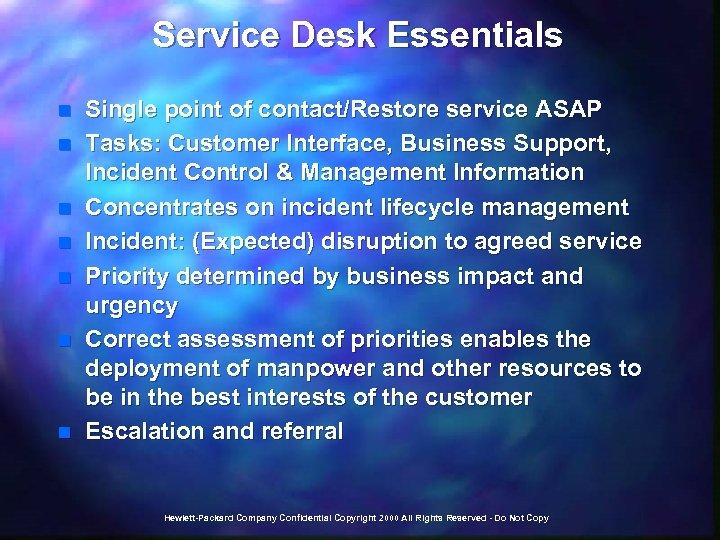 Service Desk Essentials n n n n Single point of contact/Restore service ASAP Tasks: