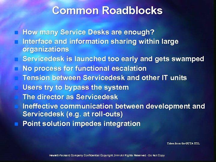 Common Roadblocks n n n n n How many Service Desks are enough? Interface