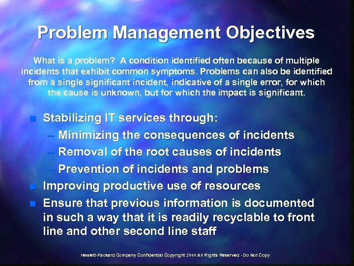Problem Management Objectives What is a problem? A condition identified often because of multiple