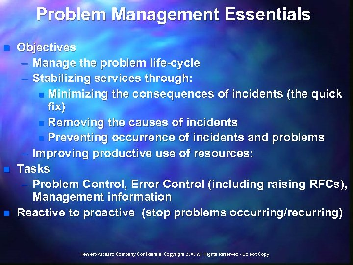 Problem Management Essentials n n n Objectives – Manage the problem life-cycle – Stabilizing