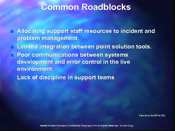 Common Roadblocks n n Allocating support staff resources to incident and problem management. Limited
