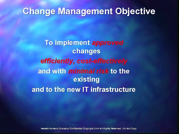 Change Management Objective To implement approved changes efficiently, cost-effectively and with minimal risk to