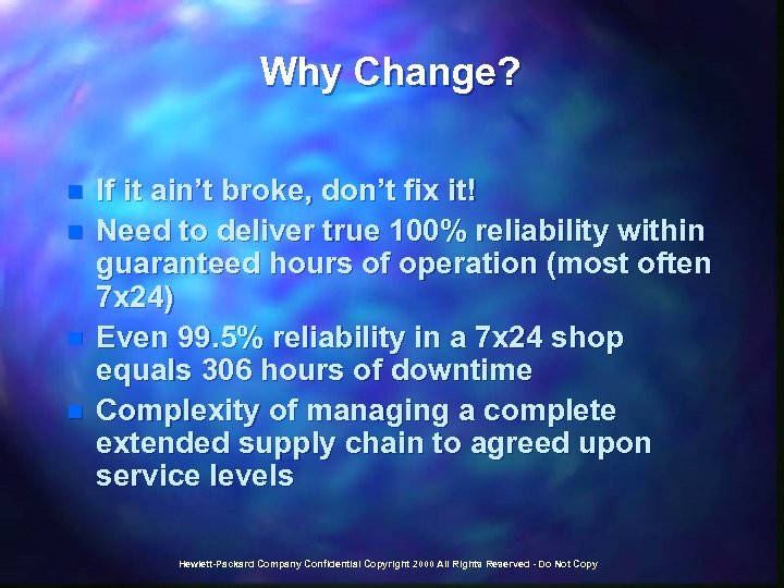 Why Change? n n If it ain't broke, don't fix it! Need to deliver