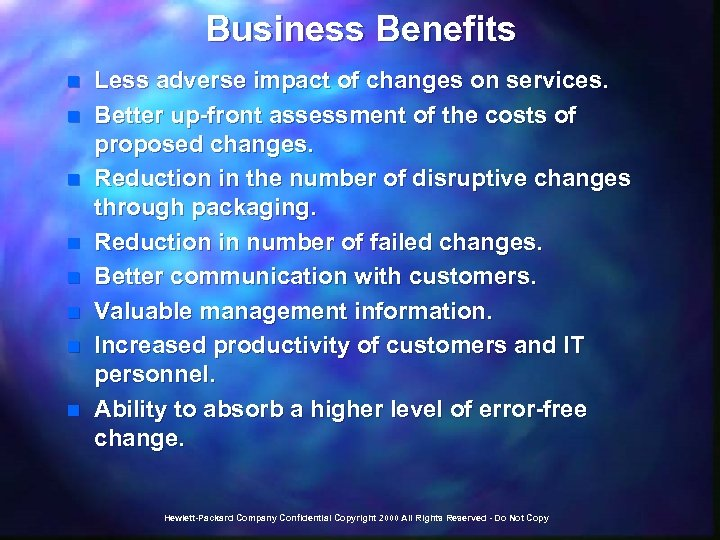 Business Benefits n n n n Less adverse impact of changes on services. Better