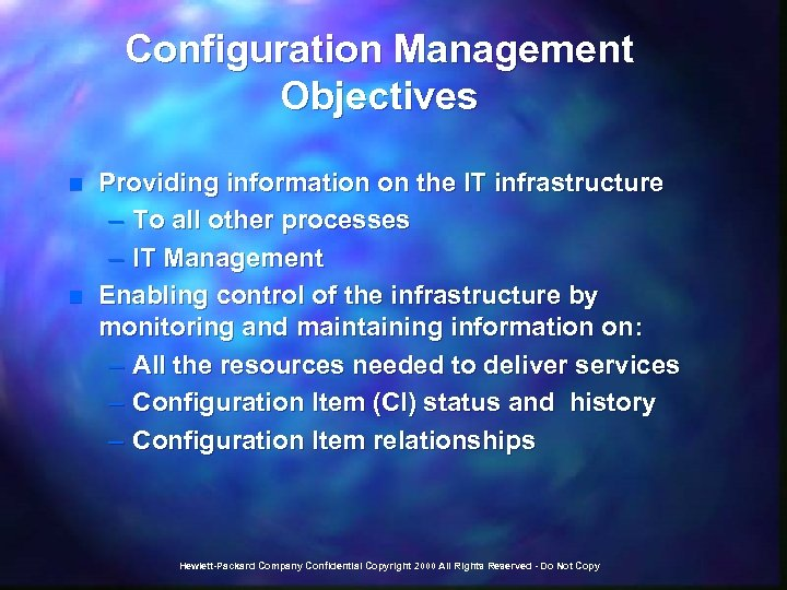 Configuration Management Objectives n n Providing information on the IT infrastructure – To all