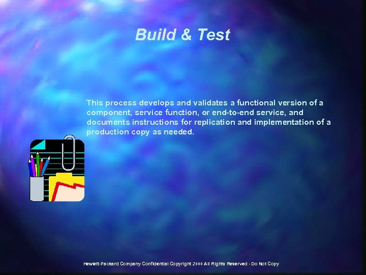 Build & Test This process develops and validates a functional version of a component,