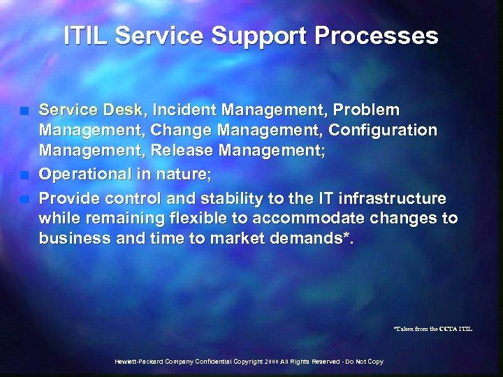 ITIL Service Support Processes n n n Service Desk, Incident Management, Problem Management, Change