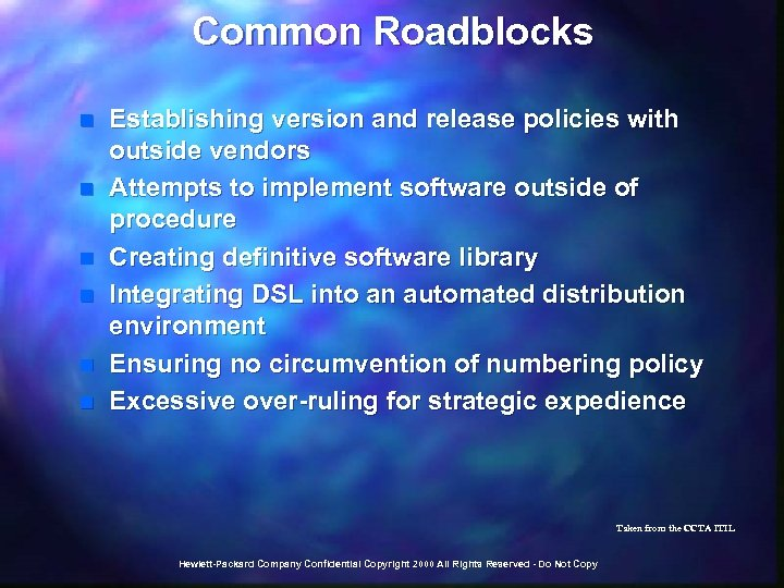 Common Roadblocks n n n Establishing version and release policies with outside vendors Attempts