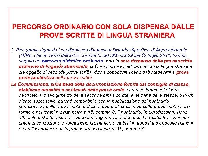 PERCORSO ORDINARIO CON SOLA DISPENSA DALLE PROVE SCRITTE DI LINGUA STRANIERA 3. Per quanto
