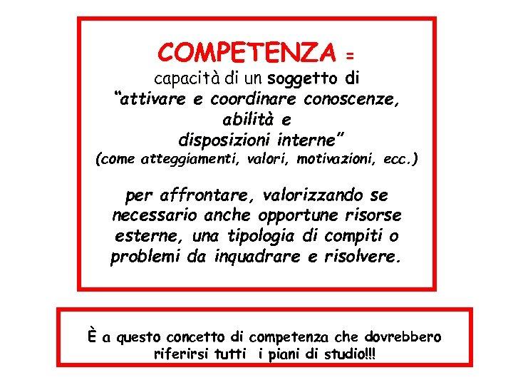 """COMPETENZA = capacità di un soggetto di """"attivare e coordinare conoscenze, abilità e disposizioni"""