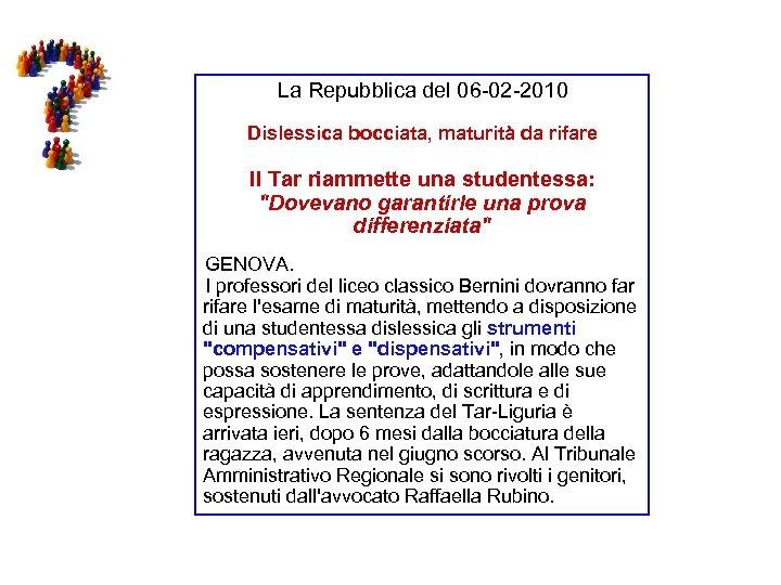 La Repubblica del 06 -02 -2010 Dislessica bocciata, maturità da rifare Il Tar riammette