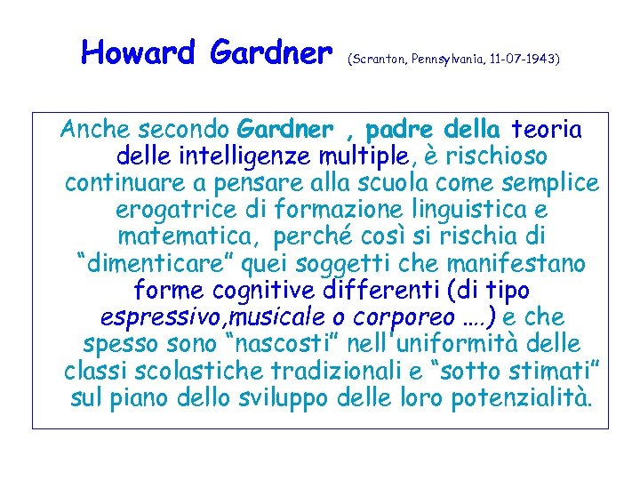 Howard Gardner (Scranton, Pennsylvania, 11 -07 -1943) Anche secondo Gardner , padre della teoria