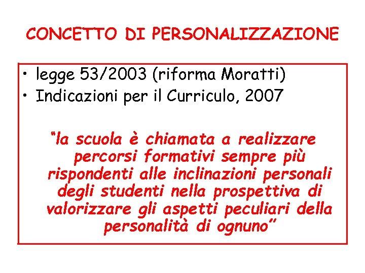 CONCETTO DI PERSONALIZZAZIONE • legge 53/2003 (riforma Moratti) • Indicazioni per il Curriculo, 2007