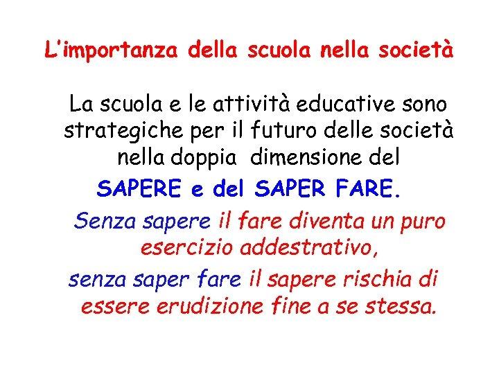 L'importanza della scuola nella società La scuola e le attività educative sono strategiche per
