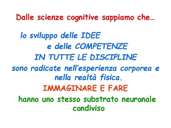 Dalle scienze cognitive sappiamo che… lo sviluppo delle IDEE e delle COMPETENZE IN TUTTE