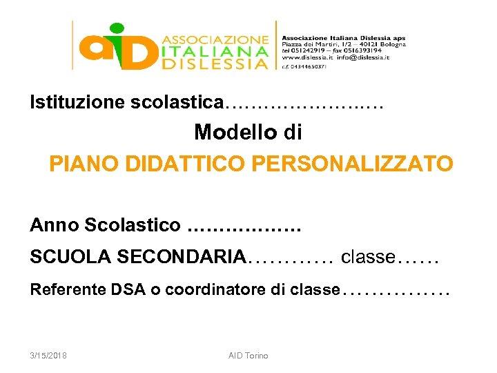 Istituzione scolastica…………………. … Modello di PIANO DIDATTICO PERSONALIZZATO Anno Scolastico ……………… SCUOLA SECONDARIA………… classe……