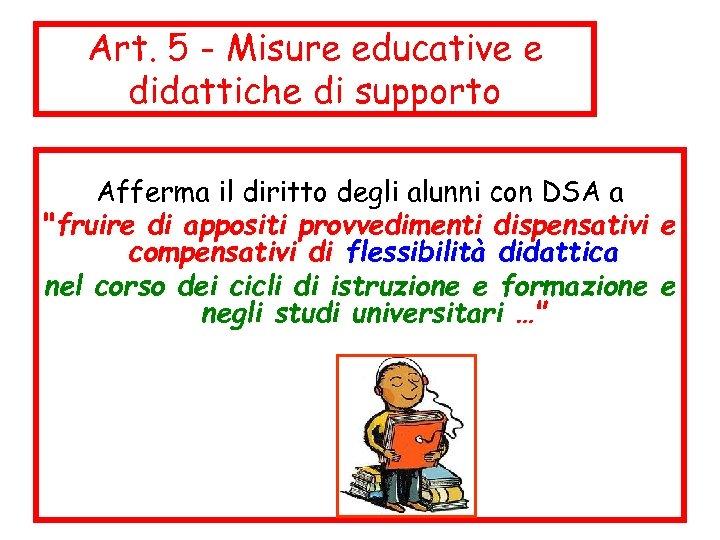 Art. 5 - Misure educative e didattiche di supporto Afferma il diritto degli alunni