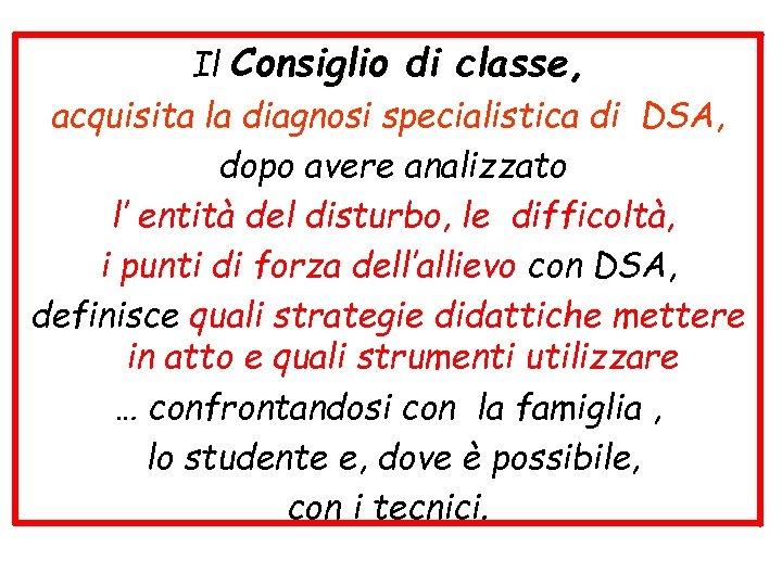Il Consiglio di classe, acquisita la diagnosi specialistica di DSA, dopo avere analizzato l'