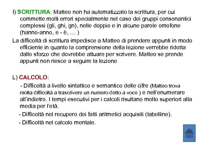 I) SCRITTURA: Matteo non ha automatizzato la scrittura, per cui commette molti errori specialmente