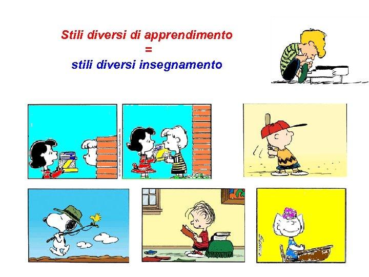 Stili diversi di apprendimento = stili diversi insegnamento