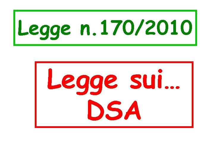 Legge n. 170/2010 Legge sui… DSA
